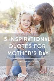 Quotes For Mother S Day Inspirational Quotes For Mother U0027s