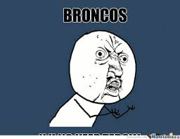 Broncos Funny Memes - broncos by pyshcotikkgaming meme center