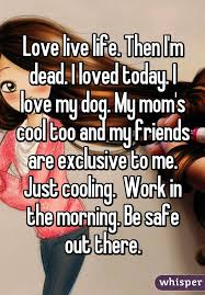 Love My Mom Meme - love live life then i m dead i loved today i love my dog my