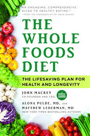 the whole foods diet the lifesaving plan for health and longevity