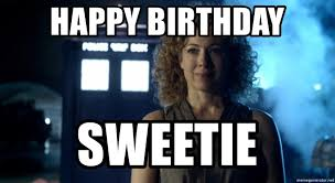 Doctor Who Birthday Meme - happy birthday sweetie river song doctor who meme generator