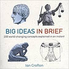 big ideas in brief 200 changing concepts explained in an