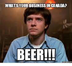 Beer Meme - whats your business in canada beer memes beer meme on me me