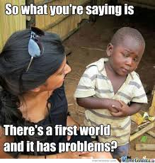 1st World Problems Meme - first world problems by spoonything93 meme center