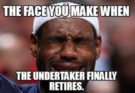 Meme Generator Crying - meme creator the face you make when the undertaker finally retires