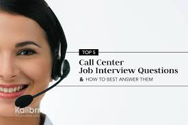 top 5 call center job interview questions and how to best answer