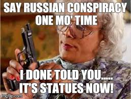 Meme Mo - say russian conspiracy one mo time i done told you it s