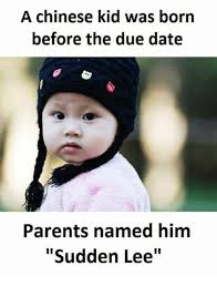 Chinese Kid Meme - a chinese kid was born before the due date parents named him