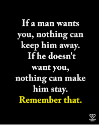 How To Keep A Man Meme - if a man wants you nothing can keep him away if he doesn t want you