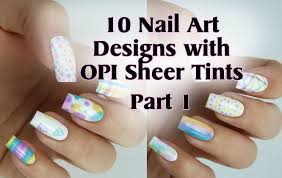 10 nail art designs with opi sheer tints part 1 youtube