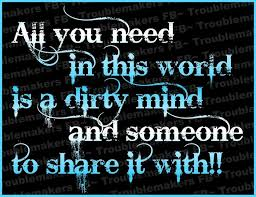 Dirty Mind Meme - all you need in this world is a dirty mind