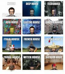 House Music Memes - house deep house tech house acid house electro house ghetto house