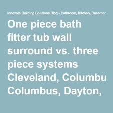 One Piece Bathtub Wall Surround How To Compare One Piece Vs Three Piece Acrylic Tub Wall Surround