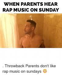 Rap Music Meme - when parents hear rap music on sunday throwback parents don t like