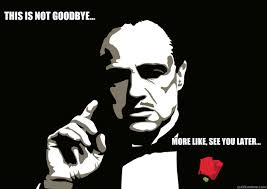 Godfather Meme - this is not goodbye more like see you later godfather