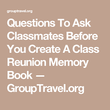 classmates books questions to ask classmates before you create a class reunion