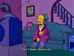 Can T Sleep Meme - can t sleep gonna die the simpsons know your meme