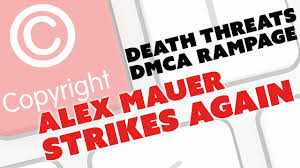 Dmca by Death Threats And New Dmca Rampage Alex Mauer Strikes Again The