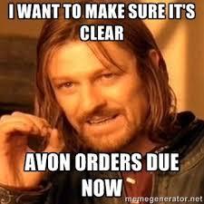 I Want To Make A Meme - i want to make sure it s clear avon orders due now avon the