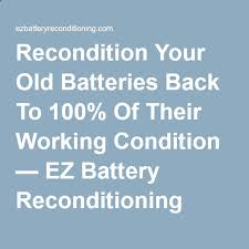 recondition your old batteries back to 100 of their working