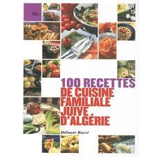 de recette de cuisine familiale 100 recettes de cuisine familiale juive d algérie