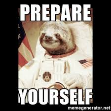 Meme Generator Prepare Yourself - prepare yourself sloth astronaut meme generator