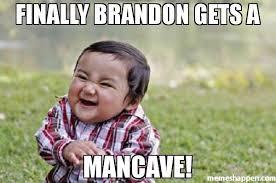 Man Cave Meme - finally brandon gets a mancave meme evil toddler 38981