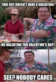 No Valentine Meme - this guy doesn t have a valentine no valentine for valentine s