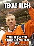 Texas Tech Memes - texas tech where you go when nobody else will have you tech