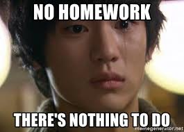First World Problems Meme Creator - no homework there s nothing to do asian first world problems