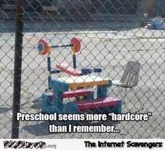 Hardcore Memes - preschool seems more hardcore these days meme pmslweb