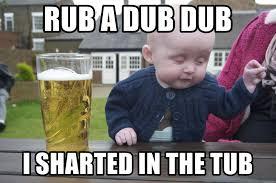 Dub Meme - rub a dub dub i sharted in the tub drunk baby 1 meme generator