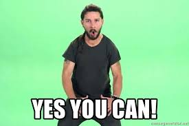 Yes You Can Meme - yes you can shia lebouf just do it meme generator