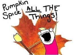Autumn Memes - pumpkin spice all the things conversations with friends