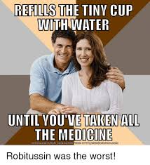 Meme Generator Taken - refills the tiny cup with water until vou ve taken all the medicine