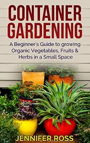 container gardening a beginner u0027s guide to growing organic