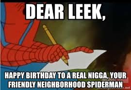 Leek Meme - dear leek happy birthday to a real nigga your friendly
