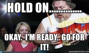 Bearded Guy Meme - hold on okay i m ready go for it popcorn