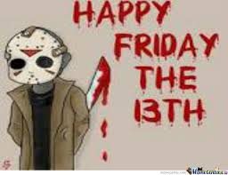 Friday The 13 Meme - happy friday the 13 th motherfucker by firass meme center