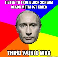 Black Metal Meme Generator - listen to true black scream black metal ist krieg third world war