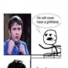 Meme Girlfriend - he will never have a girlfriend meme