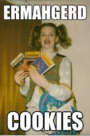 Berks Girl Meme - ermahgerd cookies berks quickmeme