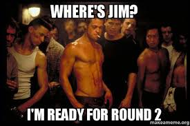 Jim Meme - where s jim i m ready for round 2 ryan club make a meme