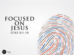 focused on jesus u201d luke 8 1 18 imprints of jesus