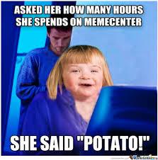Potato Girl Meme - potato time by unknownjedi meme center