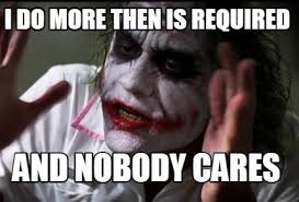 Nobody Cares Meme - meme creator i do more then is required and nobody cares meme