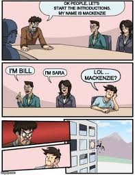 Mackenzie Meme - boardroom meeting suggestion meme imgflip