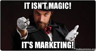 Marketing Meme - it isn t magic it s marketing magician for my next trick