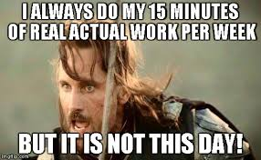Work Sucks Memes - image tagged in aragorn lord of the rings work lazy work sucks