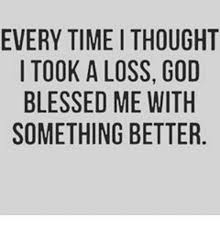 Blessed Meme - every time i thought i took a loss god blessed me with something